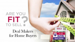 Deal Makers for Home Buyers REMAX FIt to Sell